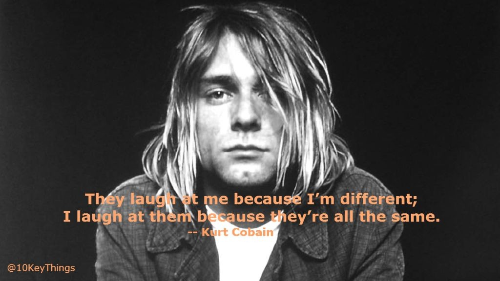 10KeyThings-Kurt-Cobain-Quote-5-1024x576 10 Amazing Kurt Cobain quotes about life