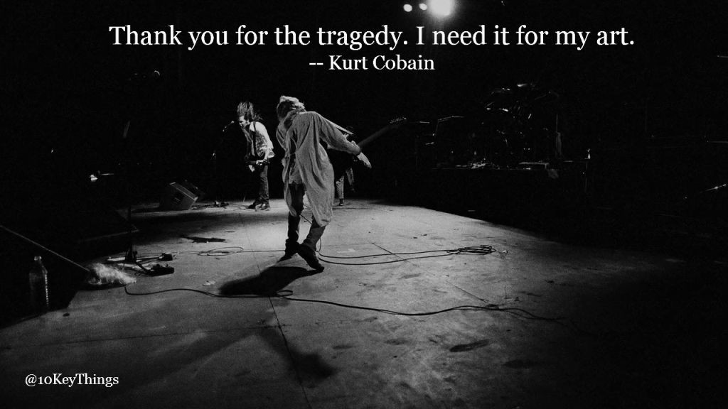 10KeyThings-Kurt-Cobain-Quote-7-1024x576 10 Amazing Kurt Cobain quotes about life