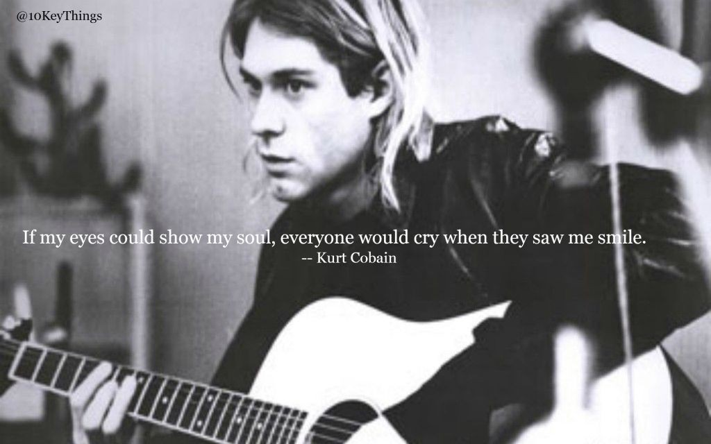 10KeyThings-Kurt-Cobain-Quote-9-1024x640 10 Amazing Kurt Cobain quotes about life